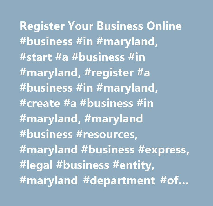 Register Your Business Online #business #in #maryland, #start #a #business #in #maryland, #register #a #business #in #maryland, #create #a #business #in #maryland, #maryland #business #resources, #maryland #business #express, #legal #business #entity, #maryland #department #of #assessments #and #taxation, #register #a #business #trade #name, #register #a #business #trade #name #with #the #maryland #department #of #assessments #and #taxation, #establish #tax #accounts, #establish #tax…