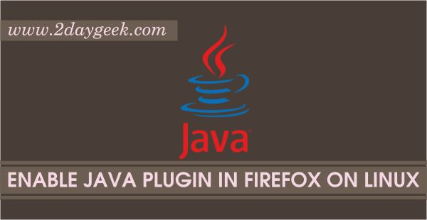 2daygeek.com Linux Tips, Tricks & News Today ! – Through on this article you will get idea to Enable Java plugin in Firefox (Java Applets) on RHEL, CentOS, Ubuntu, Mint, Debian, Fedora, Mageia, Manjaro, Archi & openSUSE