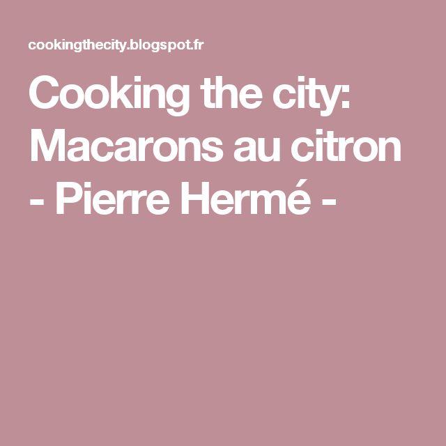 Cooking the city: Macarons au citron - Pierre Hermé -