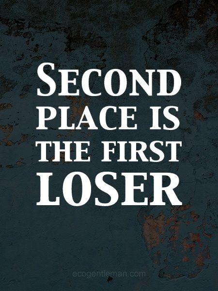♂ Second place is the first loser - well yes, I guess that would hit the nail on the head