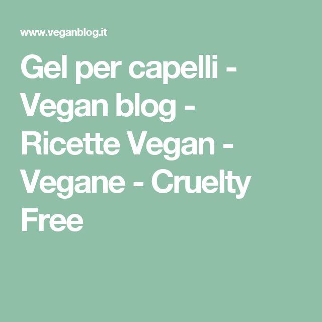 Gel per capelli - Vegan blog - Ricette Vegan - Vegane - Cruelty Free