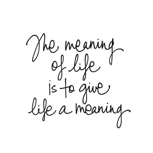 the meaning of life is to give life a meaning