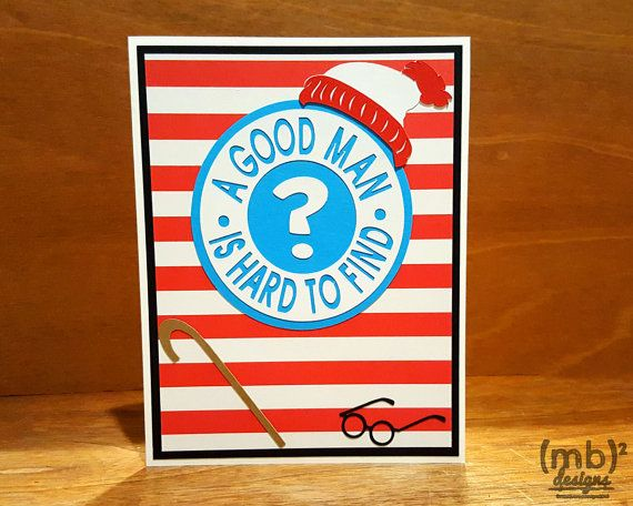 I spend endless hours searching for Waldo in my youth. This card pays homage to the man youve spent your life searching for. The elusive good man makes a perfect card subject as encouragement for a friend after a breakup or divorce. The inside is left blank for your sentiment. -Made