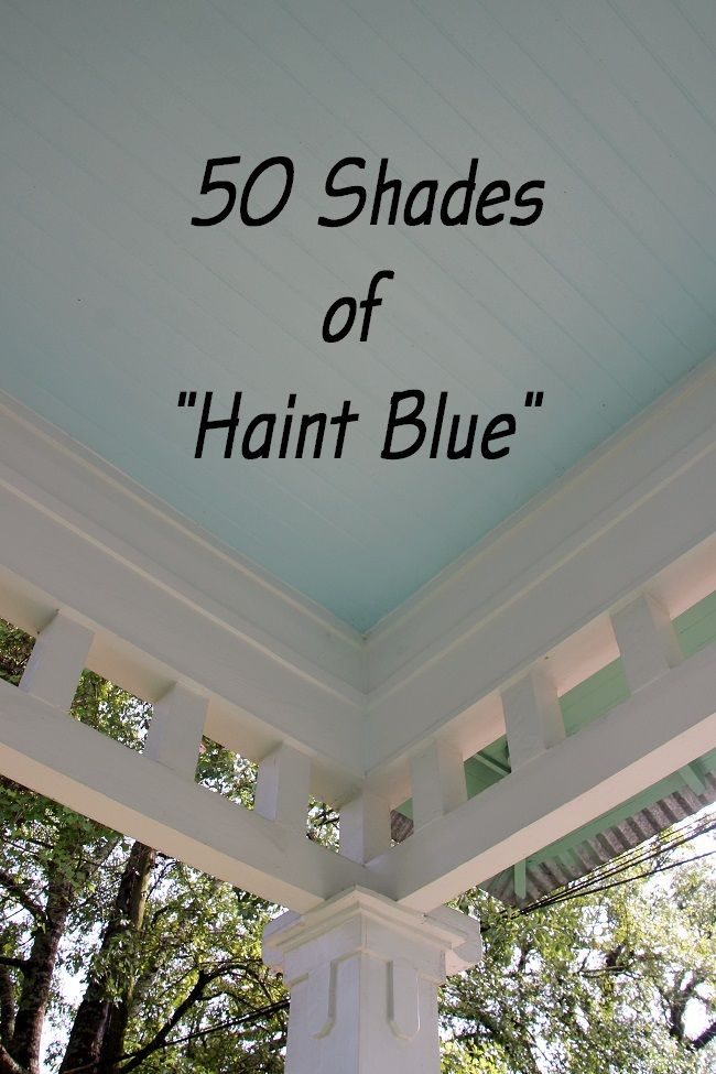 50 Shades Of Haint Blue A Helpful Round Up List Or Dirt Dauber Paint Colors F Sealers Oils Polish And Finishes