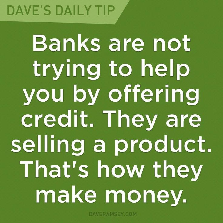 """""""Banks are not trying to help you by offering credit. They are selling a product. That's how they make money."""" - Dave Ramsey"""