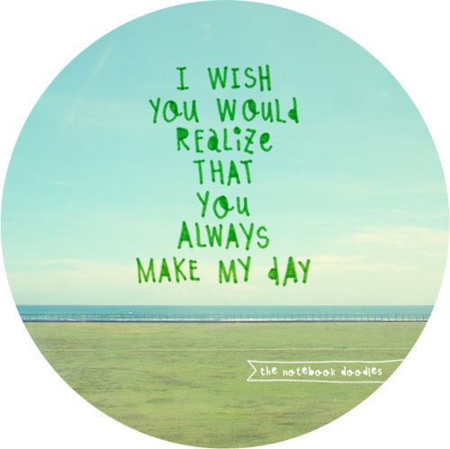 you always make my day, love quotes