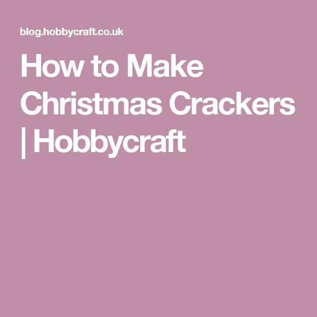 How to Make Christmas Crackers | Hobbycraft