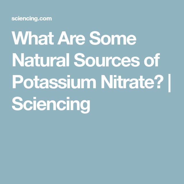 What Are Some Natural Sources of Potassium Nitrate? | Sciencing
