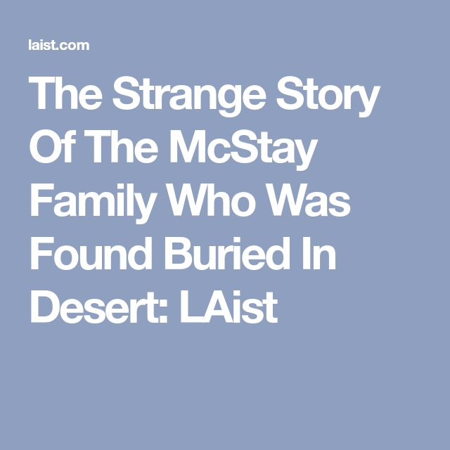 The Strange Story Of The McStay Family Who Was Found Buried In Desert: LAist