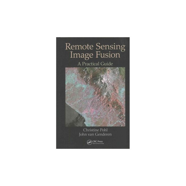 Remote Sensing Image Fusion : A Practical Guide (Hardcover) (Christine Pohl)