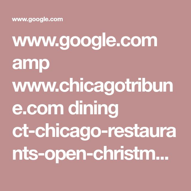 www.google.com amp www.chicagotribune.com dining ct-chicago-restaurants-open-christmas-day-eve-2016-story,amp.html