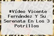 http://tecnoautos.com/wp-content/uploads/imagenes/tendencias/thumbs/video-vicente-fernandez-y-su-serenata-en-los-3-potrillos.jpg Vicente Fernandez. #Vídeo Vicente Fernández y su serenata en Los 3 Potrillos, Enlaces, Imágenes, Videos y Tweets - http://tecnoautos.com/actualidad/vicente-fernandez-video-vicente-fernandez-y-su-serenata-en-los-3-potrillos/