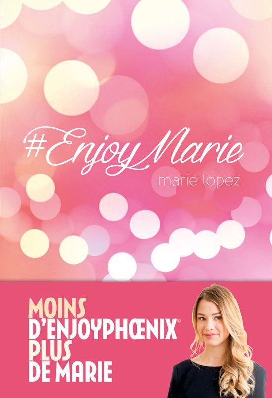 Enjoy Marie -  Moins d''EnjoyPhoenix@, plus de Marie - Marie Lopez. Livre, 224 Pages, Couverture souple #YoungAdult #livre #EnjoyPhoenix #EnjoyMarie