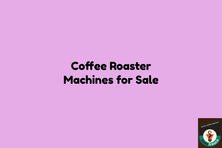 Coffee Roaster Machines for Sale