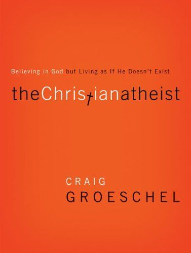 The Christian Atheist: Believing in God but Living As If He Doesn't Exist by Craig Groeschel, http://www.amazon.com/dp/0310332222/ref=cm_sw_r_pi_dp_yLxOpb1GWKATY