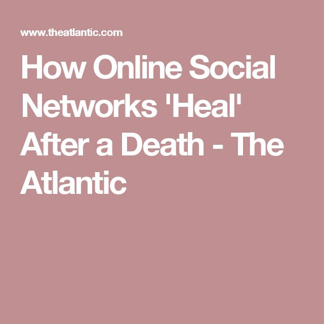 How Online Social Networks 'Heal' After a Death - The Atlantic