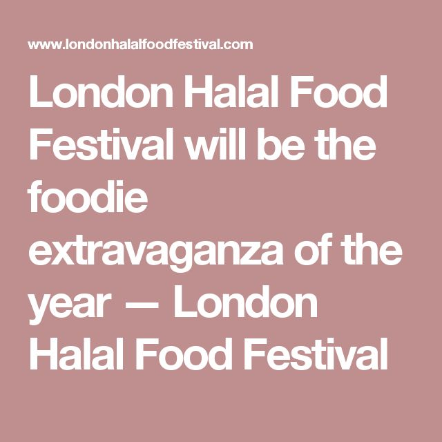 London Halal Food Festival will be the foodie extravaganza of the year — London Halal Food Festival