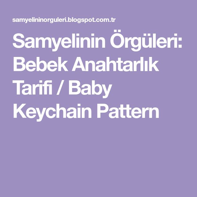 Samyelinin Örgüleri: Bebek Anahtarlık Tarifi / Baby Keychain Pattern
