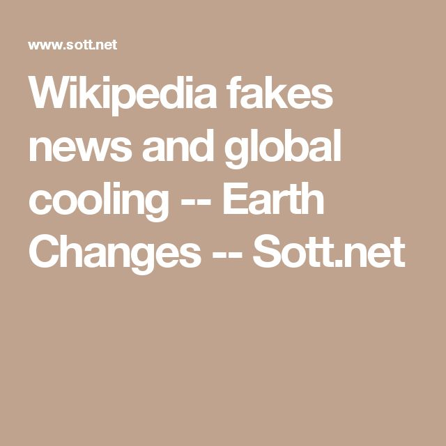 Wikipedia fakes news and global cooling -- Earth Changes -- Sott.net