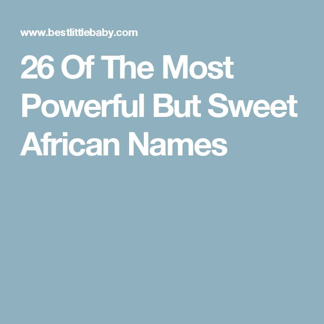 26 Of The Most Powerful But Sweet African Names