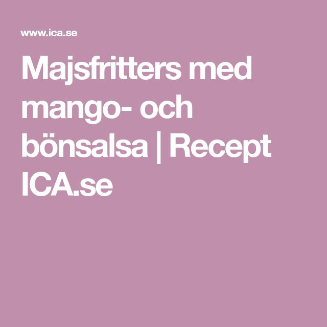Majsfritters med mango- och bönsalsa   Recept ICA.se