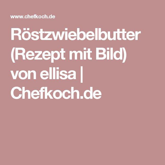 Röstzwiebelbutter (Rezept mit Bild) von ellisa   Chefkoch.de