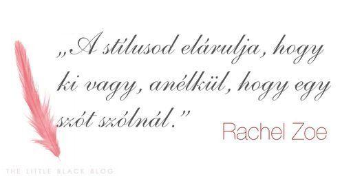 """""""A stílusod elárulja, hogy ki vagy, anélkül, hogy egy szót szólnál."""" -Rachel Zoe"""