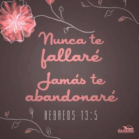 Nunca te fallaré, jamas te dejaré.. Hebreos 13:5 /Frases ♥ Cristianas ♥