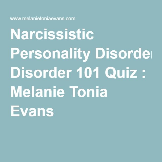Narcissistic Personality Disorder 101 Quiz : Melanie Tonia Evans