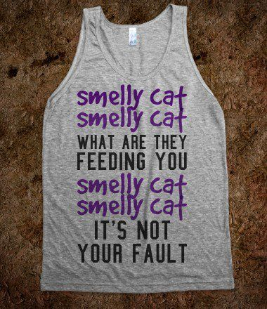 Smelly Cat - t-shirts/tanks and more - Skreened T-shirts, Organic Shirts, Hoodies, Kids Tees, Baby One-Pieces and Tote Bags....this is Liza. Haha