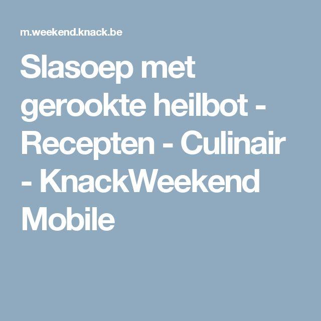 Slasoep met gerookte heilbot - Recepten - Culinair - KnackWeekend Mobile