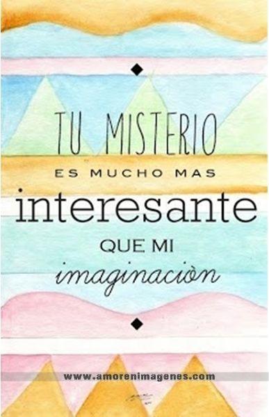 tu misterio es mucho más interesante que mi imaginación