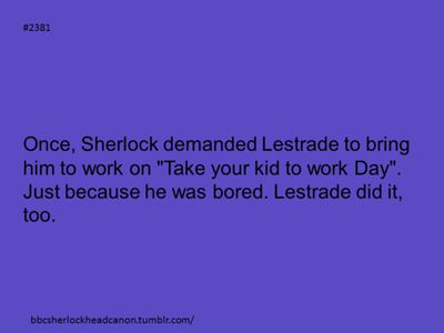 This is funny and adorable, but Sherlock barges into Lestrade's work anyway...<<Pappa Lestrade!!!