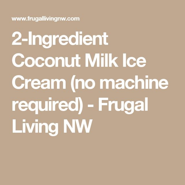 2-Ingredient Coconut Milk Ice Cream (no machine required) - Frugal Living NW