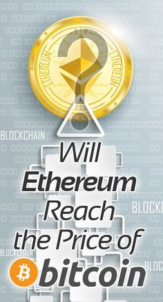 Will Ethereum Reach the Price of Bitcoin?