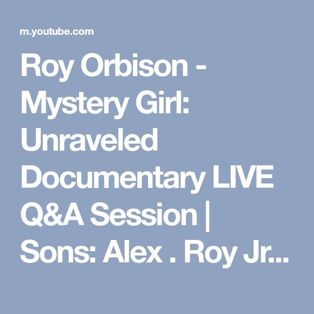 Roy Orbison - Mystery Girl: Unraveled Documentary LIVE Q&A Session | Sons: Alex  . Roy Jr .&. Wesley .