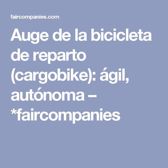 Auge de la bicicleta de reparto (cargobike): ágil, autónoma – *faircompanies