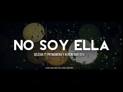 No soy ella - Dezear rp Ft. Prymanena & Kerem | Rap Romantico 2017 - YouTube