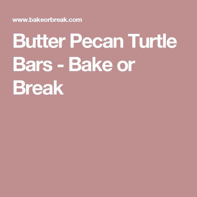 Butter Pecan Turtle Bars - Bake or Break