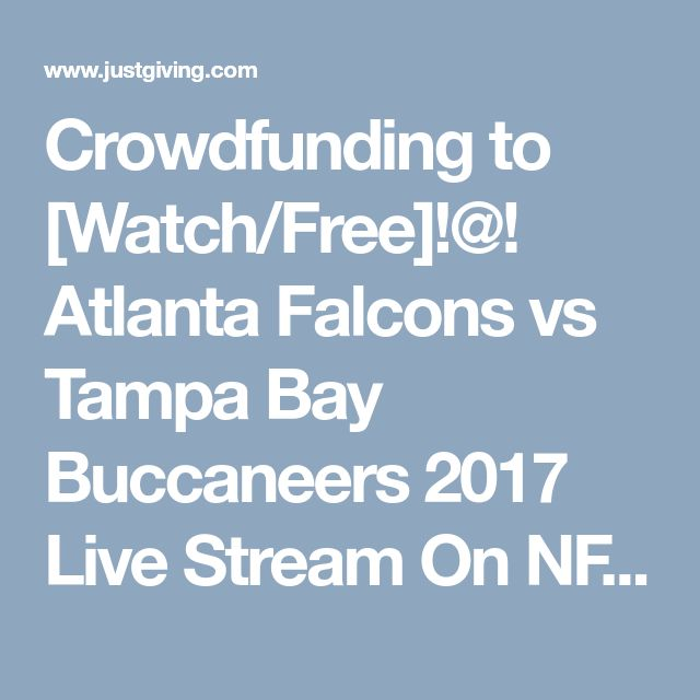 Crowdfunding to [Watch/Free]!@! Atlanta Falcons vs Tampa Bay Buccaneers 2017 Live Stream On NFL/Football Game Online TV on JustGiving