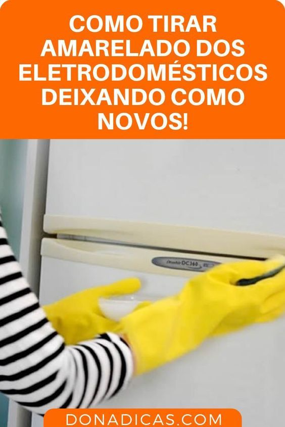 Como remover amarelado de deixar novos eletrodomésticos – os utensílios …   – receitas caseiras