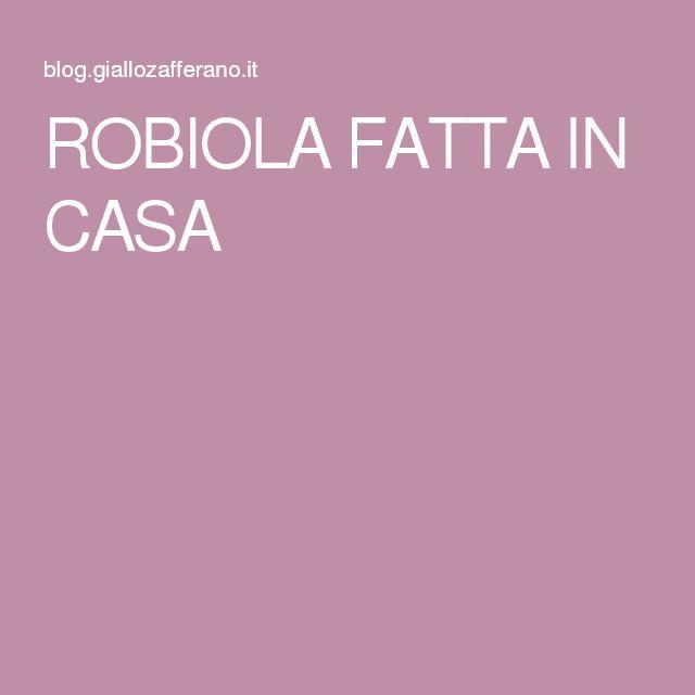 ROBIOLA FATTA IN CASA