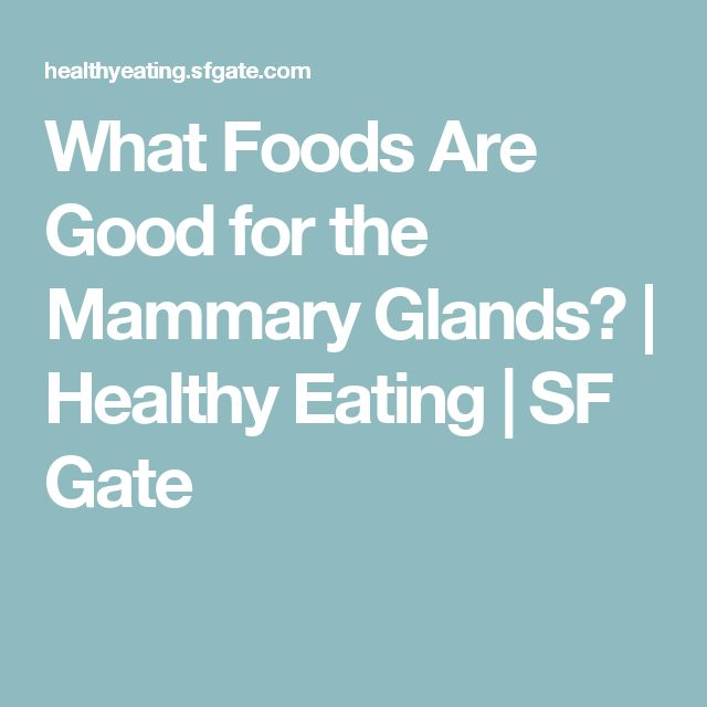 What Foods Are Good for the Mammary Glands? | Healthy Eating | SF Gate