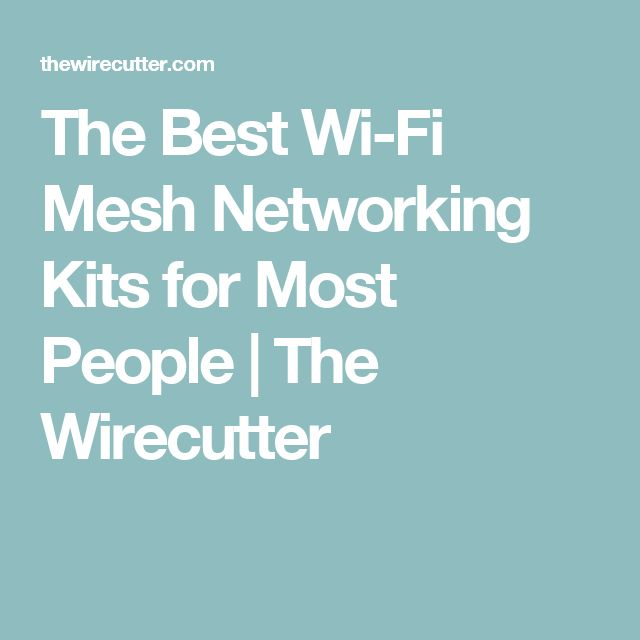 The Best Wi-Fi Mesh Networking Kits for Most People | The Wirecutter