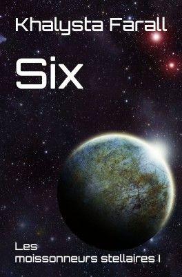 Titre:  Six (Les Moissonneurs stellaires#1)  Auteur:  Khalysta Farall  Édition:  Sophie Quesse  Nombre de tomes:  1 pour l'instant  Da...
