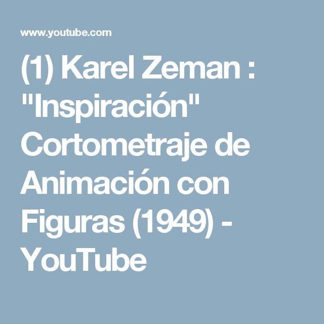 "(1) Karel Zeman : ""Inspiración"" Cortometraje de Animación con Figuras (1949) - YouTube"
