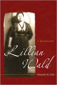 Lillian Wald : A Biography	Feld, Marjorie N.	9780807832363 Social reformers--New York (State)--New York--Biography Feminists--New York (State)--New York--Biography