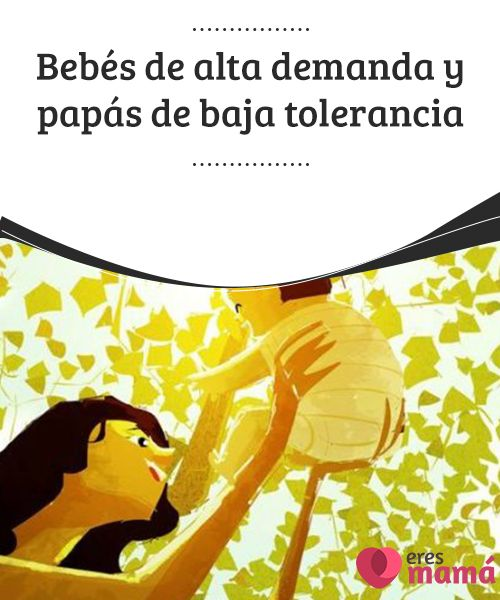 Bebés de #alta #demanda y papás de baja tolerancia  Hay #niños de alta demanda y #papás de baja #tolerancia, personas que no entienden que en la crianza solo caben dos dimensiones: el amor y la paciencia.