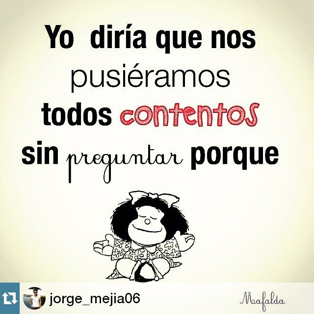 """¿Desde cuándo necesitamos motivos para ser felices y estar contentas? Venga esa sonrisa para terminar el día ¡que mañana es viernes! ----------- #Repost from @jorge_mejia06 with @repostapp  Hagamos caso a lo que diga """"mafalda"""" :D pongamonos todos contentos sin motivos!  #Behappy #motive #bepositive #thursday #buendía #morning #mafalda"""