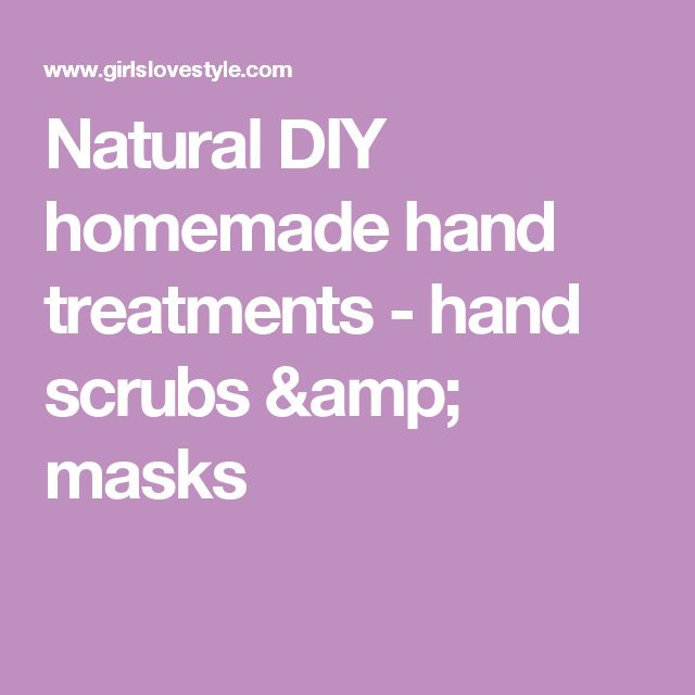 Natural DIY homemade hand treatments - hand scrubs & masks
